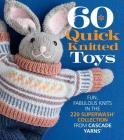 60 Quick Knitted Toys: Fun, Fabulous Knits in the 220 Superwash(r) Collection from Cascade Yarns(r) (60 Quick Knits Collection) Cover Image
