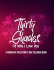 Thirty Shades Of Why I Love You: A Romantic Valentine's Day Coloring Book Cover Image