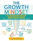 The Growth Mindset Classroom-Ready Resource Book: A Teacher's Toolkit for Encouraging Grit and Resilience in All Students (Growth Mindset for Teachers) Cover Image