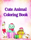 Cute Animal Coloring Book: Fun, Easy, and Relaxing Coloring Pages for Animal Lovers Cover Image
