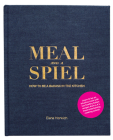 Meal and a Spiel: How to Be a Badass in the Kitchen Cover Image