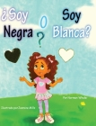 ¿Soy Negra o Soy Blanca? Cover Image