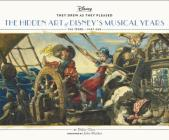 They Drew As they Pleased: The Hidden Art of Disney's Musical Years (The 1940s - Part One) Cover Image