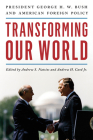 Transforming Our World: President George H. W. Bush and American Foreign Policy Cover Image