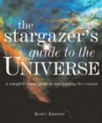 Stargazer's Guide to the Universe: A Complete Visual Guide to Interpreting the Cosmos Cover Image