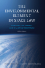 The Environmental Element in Space Law: Assessing the Present and Charting the Future (Studies in Space Law #3) Cover Image