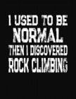 I Used To Be Normal Then I Discovered Rock Climbing: College Ruled Composition Notebook Cover Image