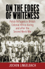 On the Edges of Whiteness: Polish Refugees in British Colonial Africa During and After the Second World War Cover Image