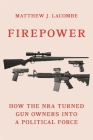 Firepower: How the Nra Turned Gun Owners Into a Political Force (Princeton Studies in American Politics: Historical #180) Cover Image