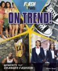 On Trend!: Moments That Changed Fashion (Flash Points) Cover Image