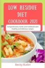 Low Residue Diet Cookbook 2021: Comprehensive Guide and Cookbook with Healthy and delicious recipes Cover Image