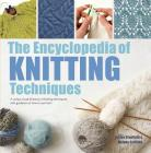 The Encyclopedia of Knitting Techniques: A unique visual directory of knitting techniques, with guidance on how to use them Cover Image