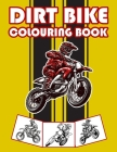Dirt Bike Colouring Book: Big Motorcycle Coloring Book for Kids & Teens Cover Image