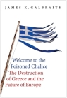 Welcome to the Poisoned Chalice: The Destruction of Greece and the Future of Europe Cover Image