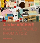 A is for Archive: Warhol's World from A to Z Cover Image
