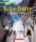 Water Power: Energy from Rivers, Waves, and Tides (A True Book: Alternative Energy) Cover Image