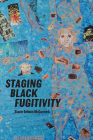 Staging Black Fugitivity (Black Performance and Cultural Criticism) Cover Image