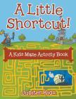 A Little Shortcut! A Kids Maze Activity Book Cover Image
