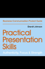 Practical Presentation Skills: Authenticity, Focus & Strength (Business Communication Pocket Guides) Cover Image