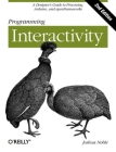 Programming Interactivity: A Designer's Guide to Processing, Arduino, and Openframeworks Cover Image