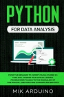 Python for Data Analysis: From the Beginner to Expert Crash Course 3.0 that will Change your Life as a Digital Programmer Thanks to the Minimali Cover Image