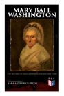 Mary Ball Washington: The Mother of George Washington and her Times (Illustrated Edition) Cover Image