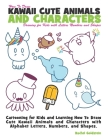 How to Draw Kawaii Cute Animals and Characters: Drawing for Kids with Letters Numbers and Shapes: Cartooning for Kids and Learning How to Draw Cute Ka Cover Image