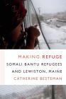 Making Refuge: Somali Bantu Refugees and Lewiston, Maine (Global Insecurities) Cover Image