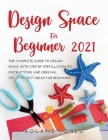 Design Space for Beginners 2021: The Complete Guide to Design Space with Step by Step Illustrated Instructions and Original Cricut Project Ideas for B Cover Image