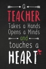 A Teacher Takes A Hands Opens A Minds And Touches A Heart: Thank you gift for teacher Great for Teacher Appreciation Cover Image
