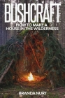 Bushcraft: How to Make a House in the Wilderness Cover Image
