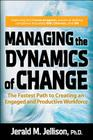 Managing the Dynamics of Change: The Fastest Path to Creating an Engaged and Productive Workplace Cover Image