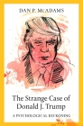 The Strange Case of Donald J. Trump: A Psychological Reckoning Cover Image