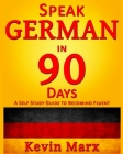 Speak German in 90 Days: A Self Study Guide to Becoming Fluent Cover Image