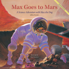 Max Goes to Mars: A Science Adventure with Max the Dog (Science Adventures with Max the Dog series) Cover Image