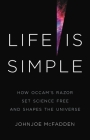Life Is Simple: How Occam's Razor Set Science Free and Shapes the Universe Cover Image