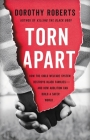 Torn Apart: How the Child Welfare System Destroys Black Families--and How Abolition Can Build a Safer World Cover Image