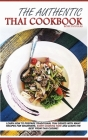 The Authentic Thai Cookbook: Learn how to prepare traditional Thai dishes with many recipes for beginners. Start cooking now and learn the best fro Cover Image