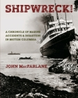 Shipwreck! A Chronicle of Marine Accidents & Disasters in British Columbia Cover Image