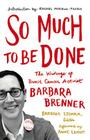 So Much to Be Done: The Writings of Breast Cancer Activist Barbara Brenner Cover Image