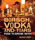 Borsch, Vodka & Tears: Food to Drink With Cover Image