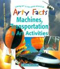 Machines, Transportation & Art Activities (Arty Facts) Cover Image