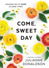 Come, Sweet Day: Holding on to Hope in Dark Times Cover Image