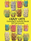 Crazy Cats Coloring and Activity Book for Cat Lovers: Funny cat coloring pages, cryptograms, sudoku, word search and mazes for teens and adults Cover Image