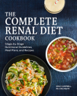 The Complete Renal Diet Cookbook: Stage-By-Stage Nutritional Guidelines, Meal Plans, and Recipes Cover Image