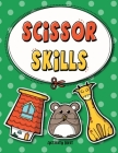 Scissor Skills: Cutting Practice Workbook for Preschool to Kindergarten: 50 Pages of Fun Scissor Practice for Kids Cover Image
