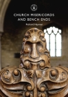 Church Misericords and Bench Ends (Shire Library) Cover Image