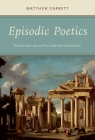 Episodic Poetics: Politics and Literary Form After the Constitution Cover Image