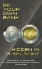 Be Your Own Bank: Hidden in Plain Sight Cover Image
