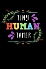 Tiny Human Tamer: Teacher Notebook to Write in, 6x9, Lined, 120 Pages Journal Cover Image